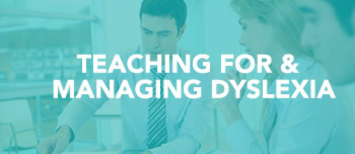 Teaching for & Managing Dyslexia